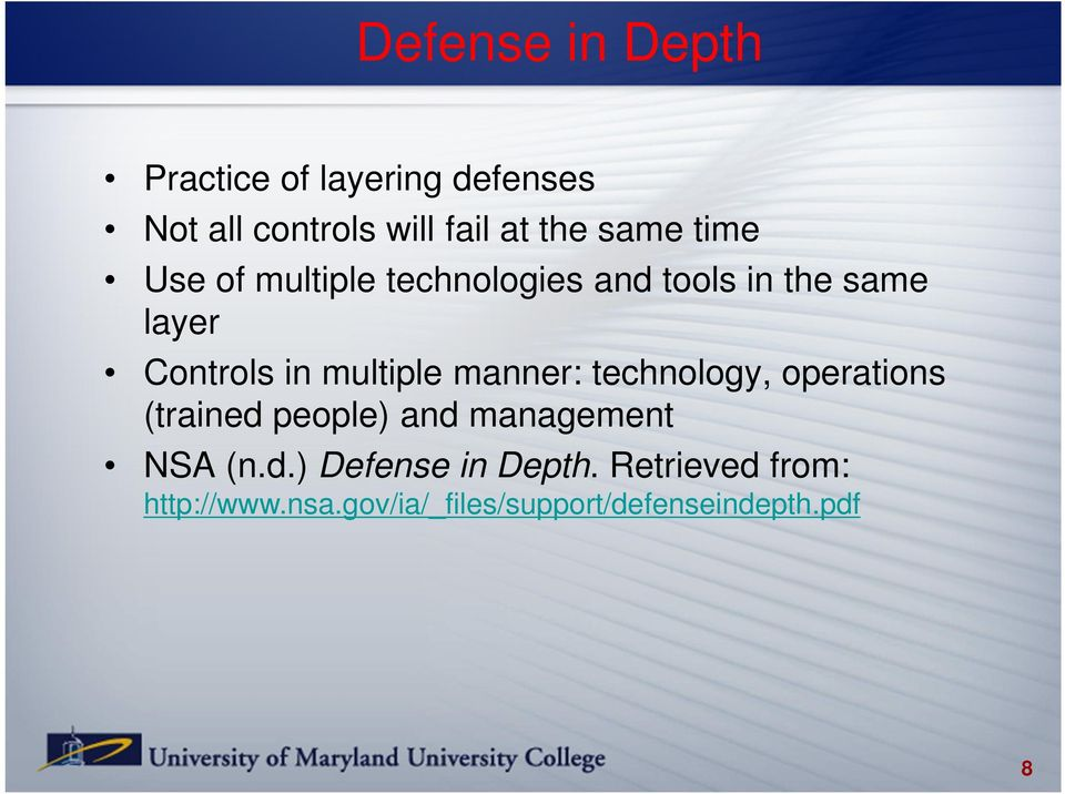 multiple manner: technology, operations (trained people) and management NSA (n.d.) Defense in Depth.