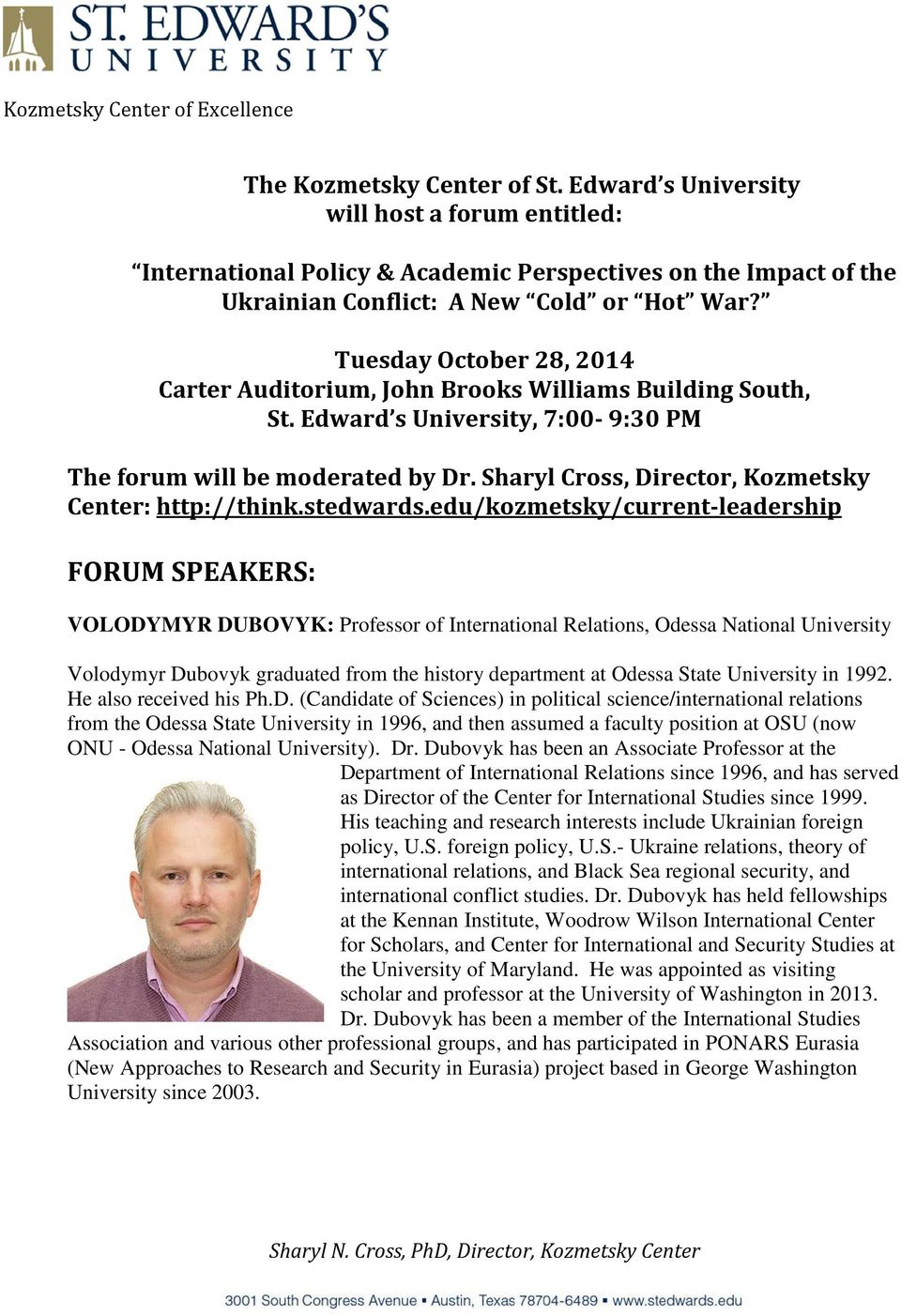 Tuesday October 28, 2014 Carter Auditorium, John Brooks Williams Building South, St. Edward s University, 7:00-9:30 PM The forum will be moderated by Dr.