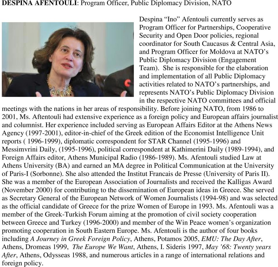 She is responsible for the elaboration and implementation of all Public Diplomacy activities related to NATO s partnerships, and represents NATO s Public Diplomacy Division in the respective NATO