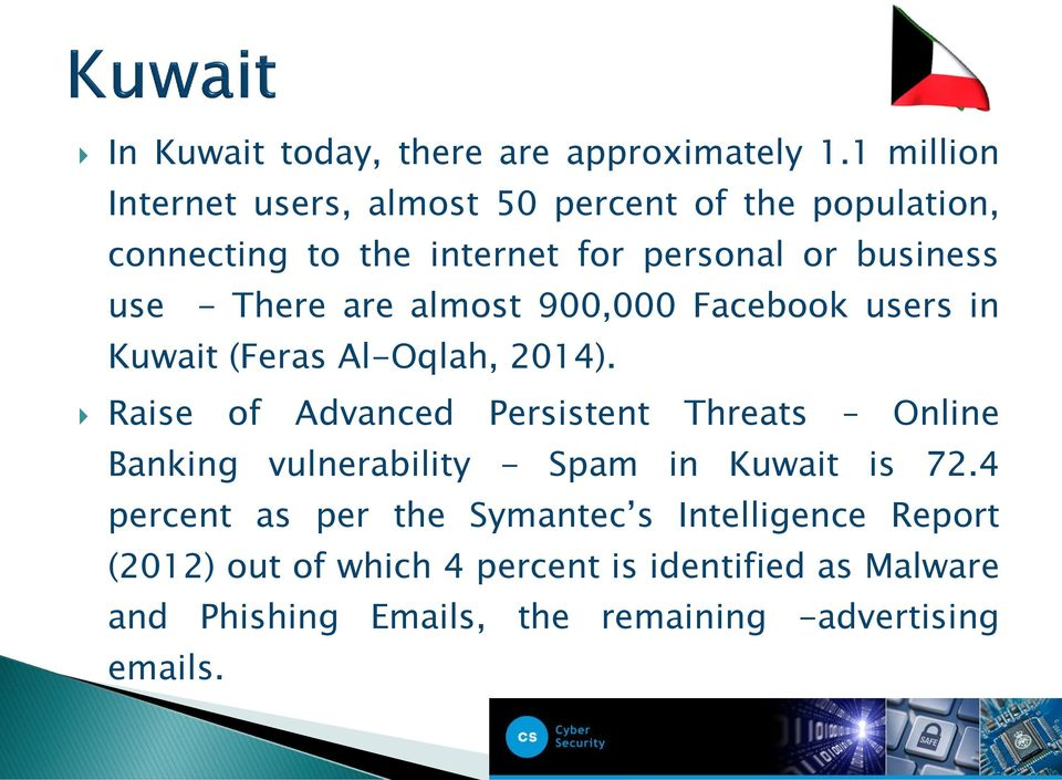 There are almost 900,000 Facebook users in Kuwait (Feras Al-Oqlah, 2014).