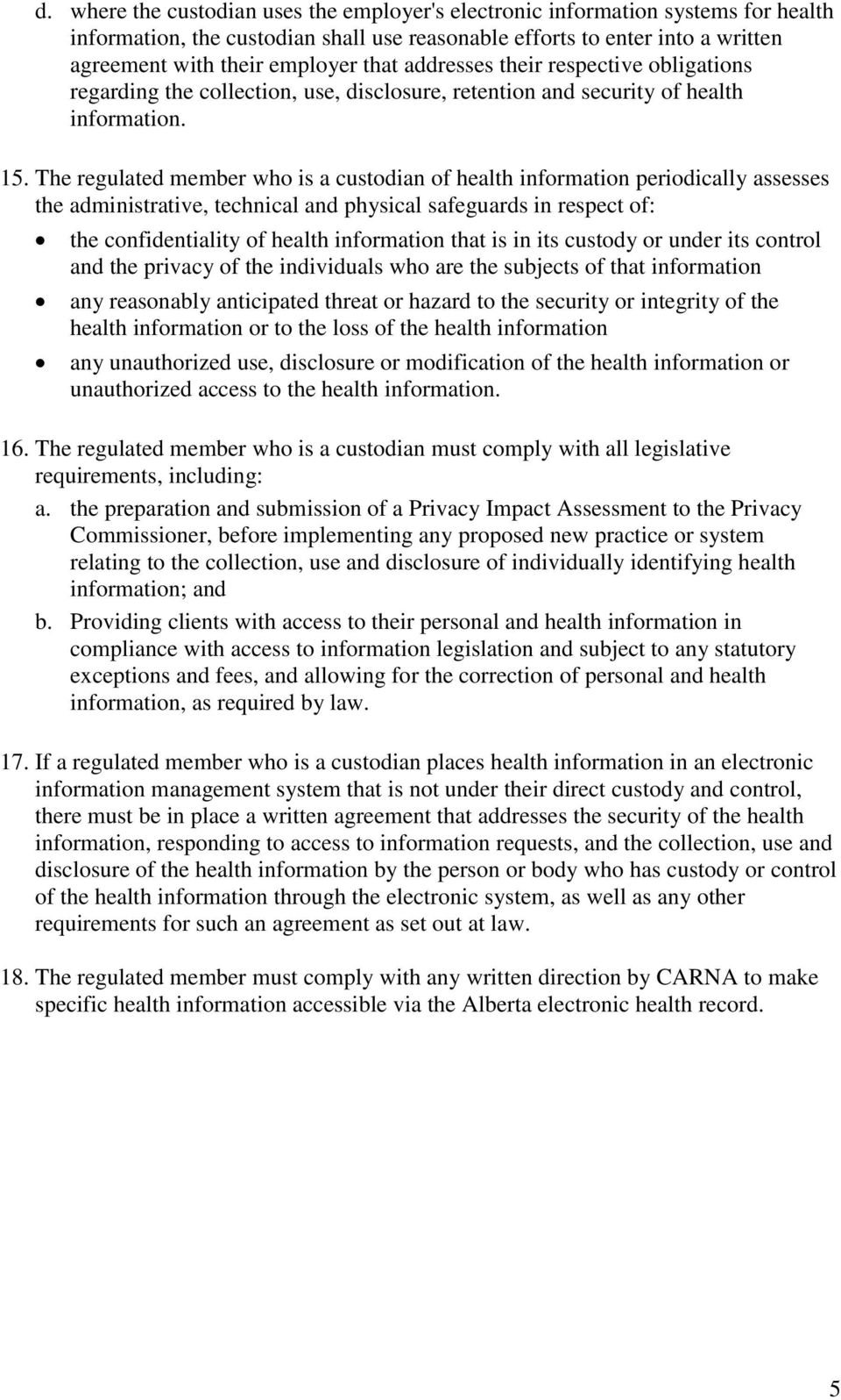 The regulated member who is a custodian of health information periodically assesses the administrative, technical and physical safeguards in respect of: the confidentiality of health information that