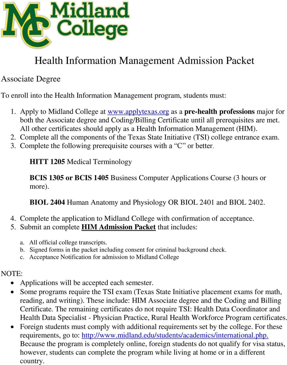 All other certificates should apply as a Health Information Management (HIM). 2. Complete all the components of the Texas State Initiative (TSI) college entrance exam. 3.