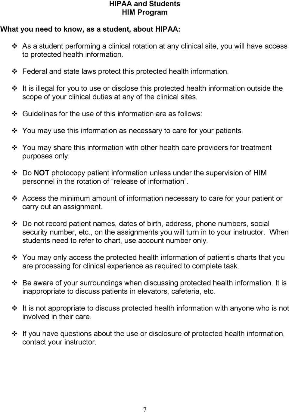It is illegal for you to use or disclose this protected health information outside the scope of your clinical duties at any of the clinical sites.