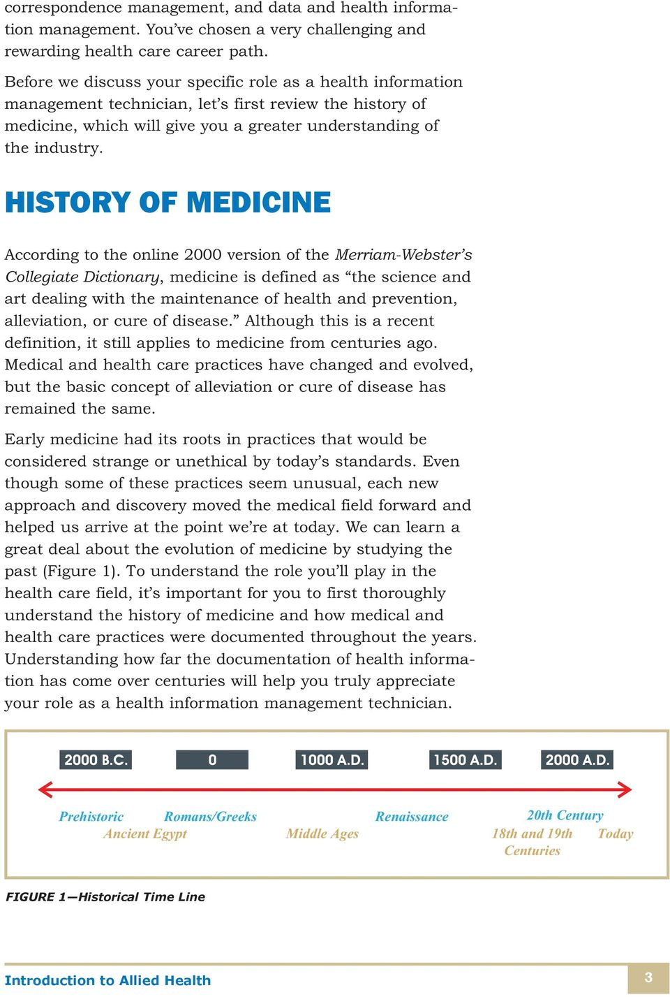 HISTORY OF MEDICINE According to the online 2000 version of the Merriam-Webster s Collegiate Dictionary, medicine is defined as the science and art dealing with the maintenance of health and