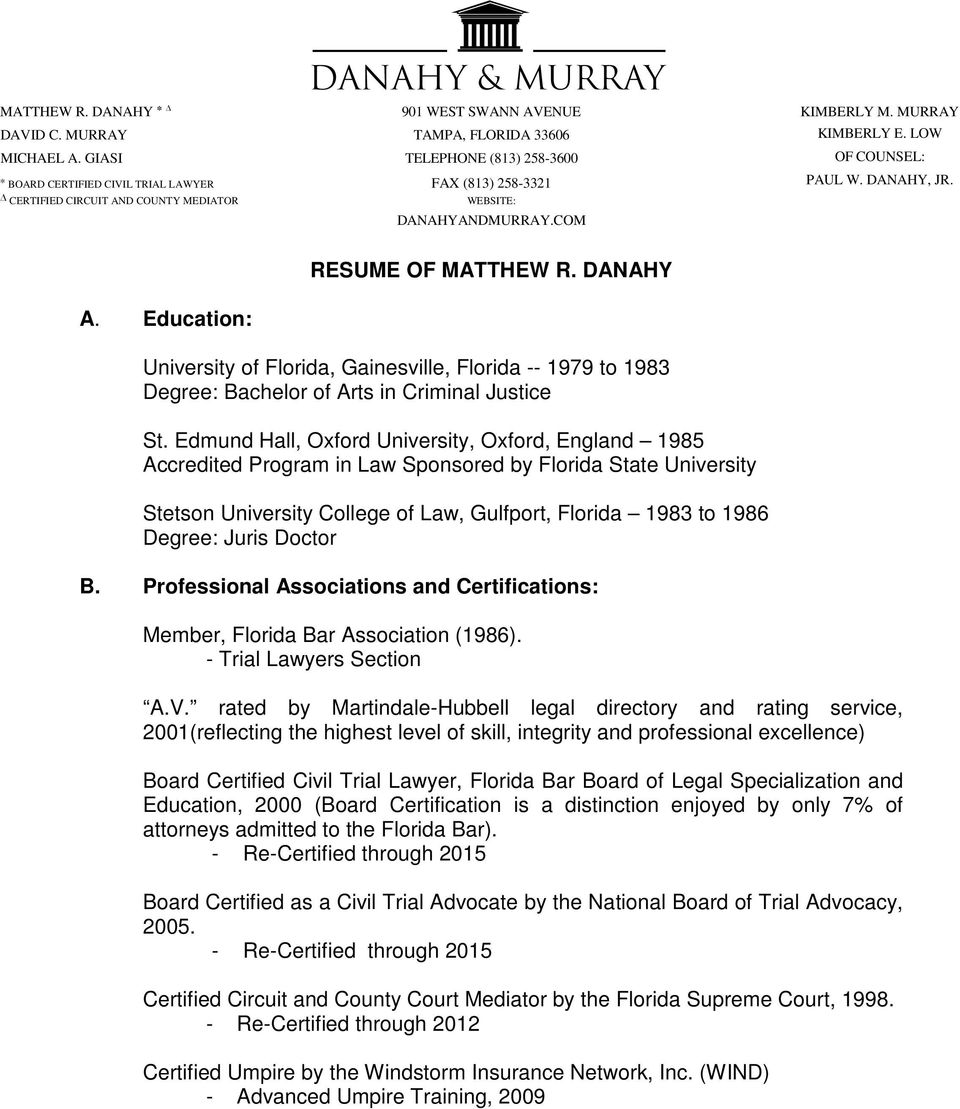 Education: RESUME OF MATTHEW R. DANAHY University of Florida, Gainesville, Florida -- 1979 to 1983 Degree: Bachelor of Arts in Criminal Justice St.