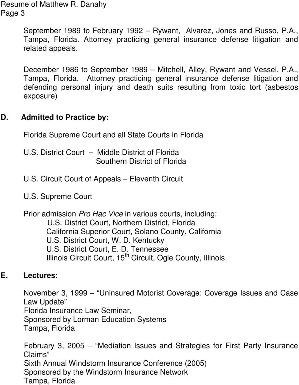 Admitted to Practice by: Florida Supreme Court and all State Courts in Florida U.S. District Court Middle District of Florida Southern District of Florida U.S. Circuit Court of Appeals Eleventh Circuit U.