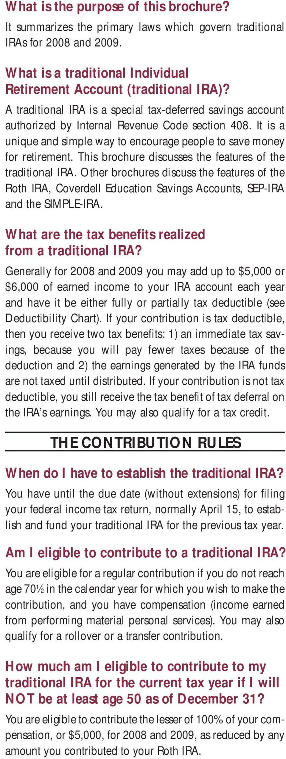 This brochure discusses the features of the traditional IRA. Other brochures discuss the features of the Roth IRA, Coverdell Education Savings Accounts, SEP-IRA and the SIMPLE-IRA.