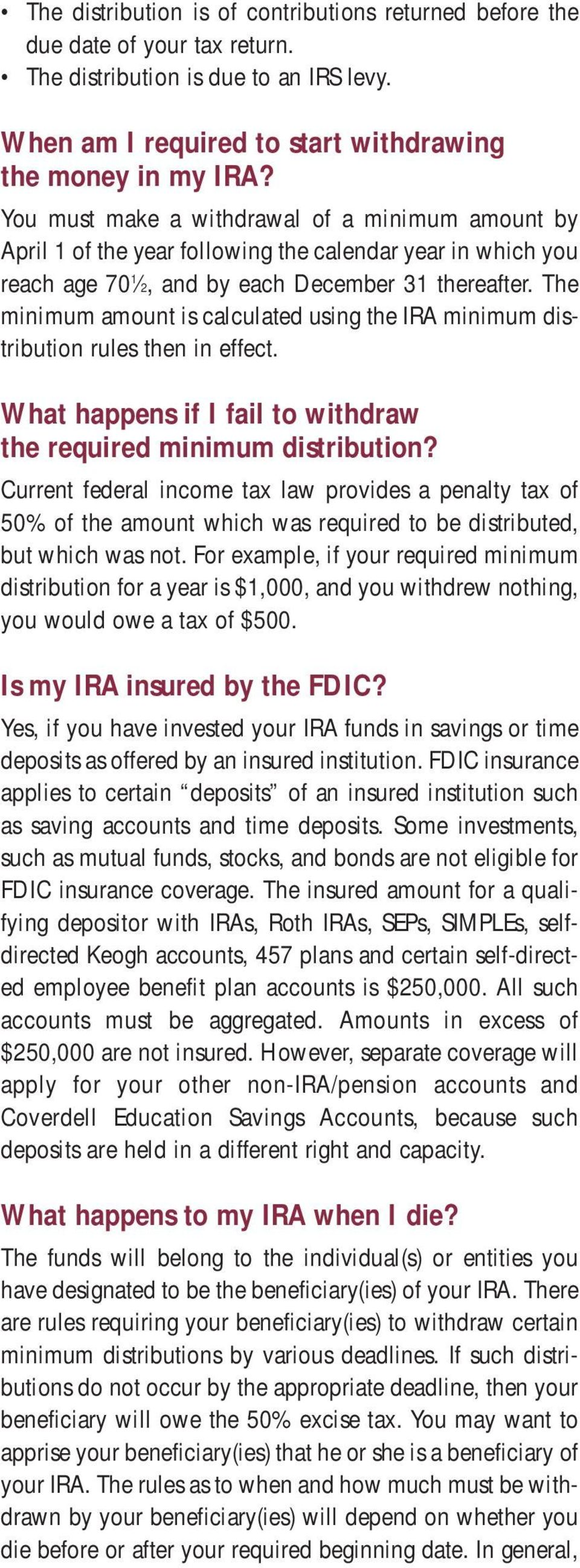 The minimum amount is calculated using the IRA minimum distribution rules then in effect. What happens if I fail to withdraw the required minimum distribution?