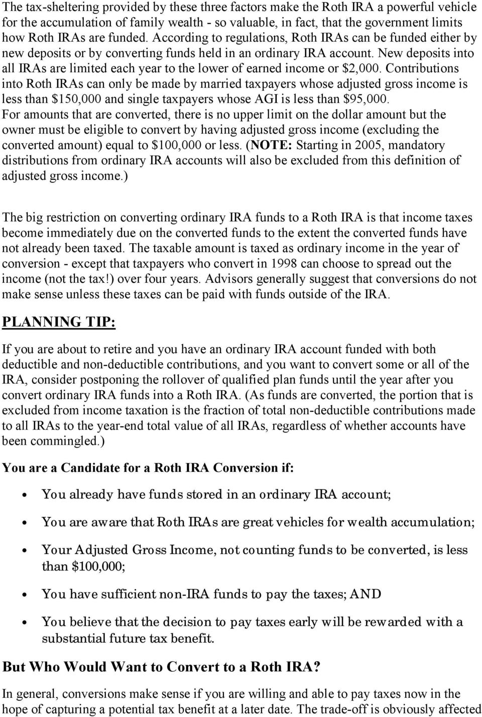 New deposits into all IRAs are limited each year to the lower of earned income or $2,000.