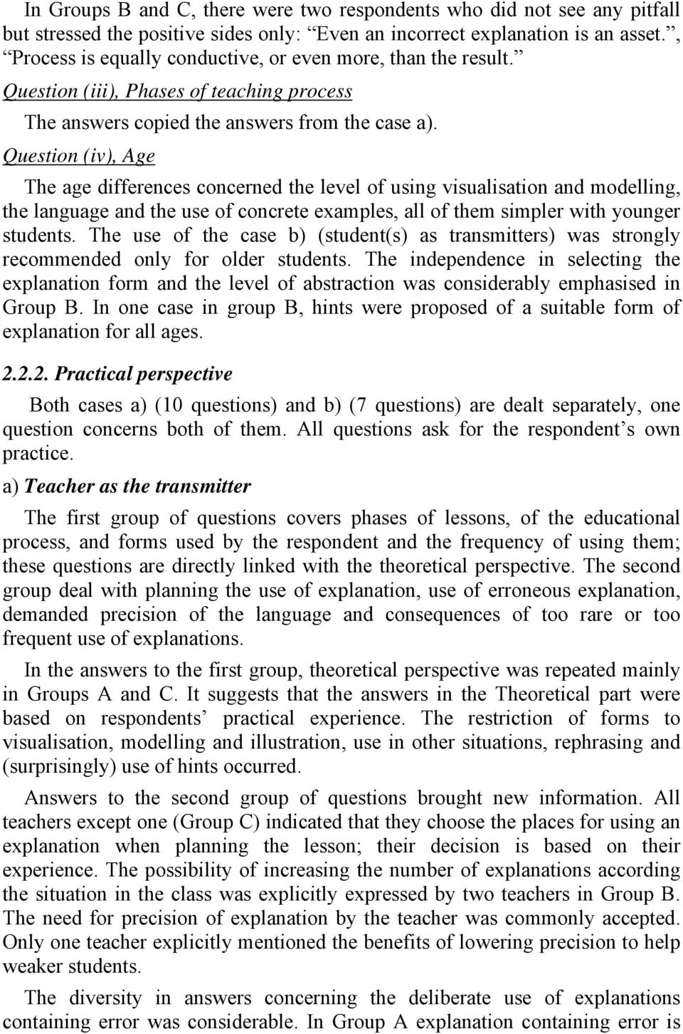 Question (iv), Age The age differences concerned the level of using visualisation and modelling, the language and the use of concrete examples, all of them simpler with younger students.