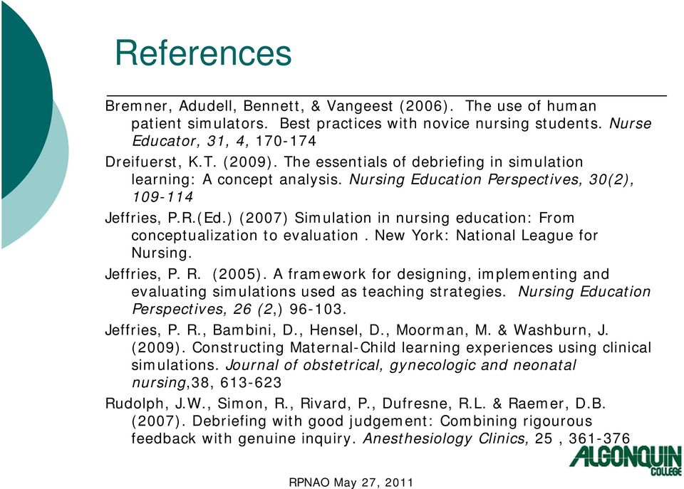 ) (2007) Simulation in nursing education: From conceptualization to evaluation. New York: National League for Nursing. Jeffries, P. R. (2005).
