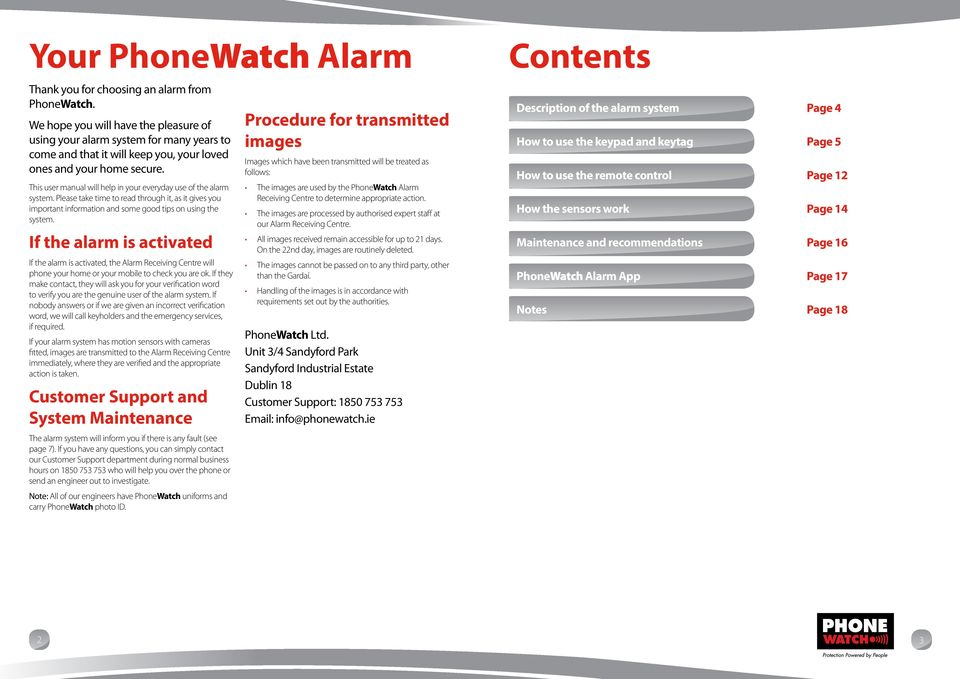 This user manual will help in your everyday use of the alarm system. Please take time to read through it, as it gives you important information and some good tips on using the system.