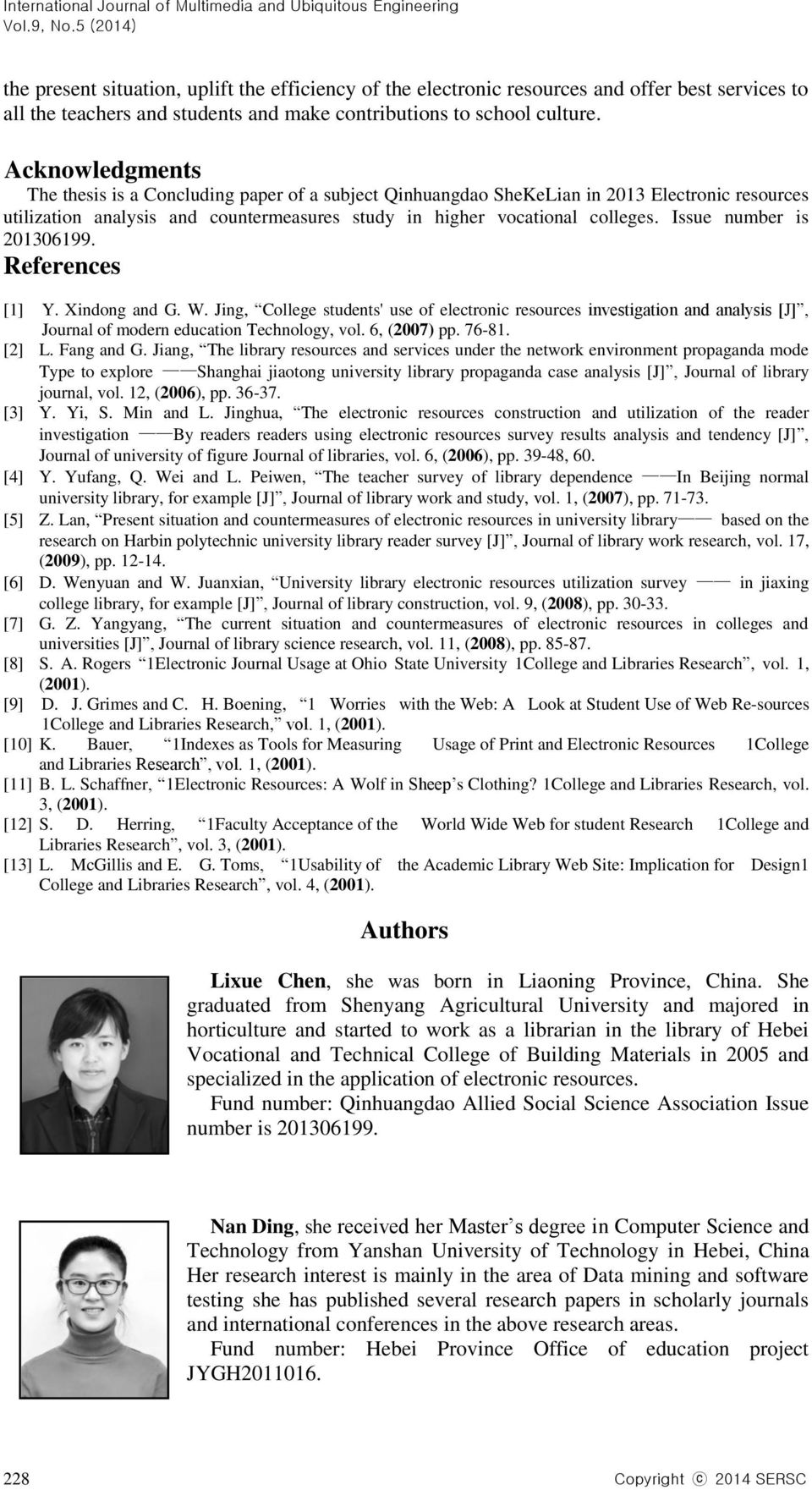 Issue number is 201306199. References [1] Y. Xindong and G. W. Jing, College students' use of electronic resources investigation and analysis [J], Journal of modern education Technology, vol.