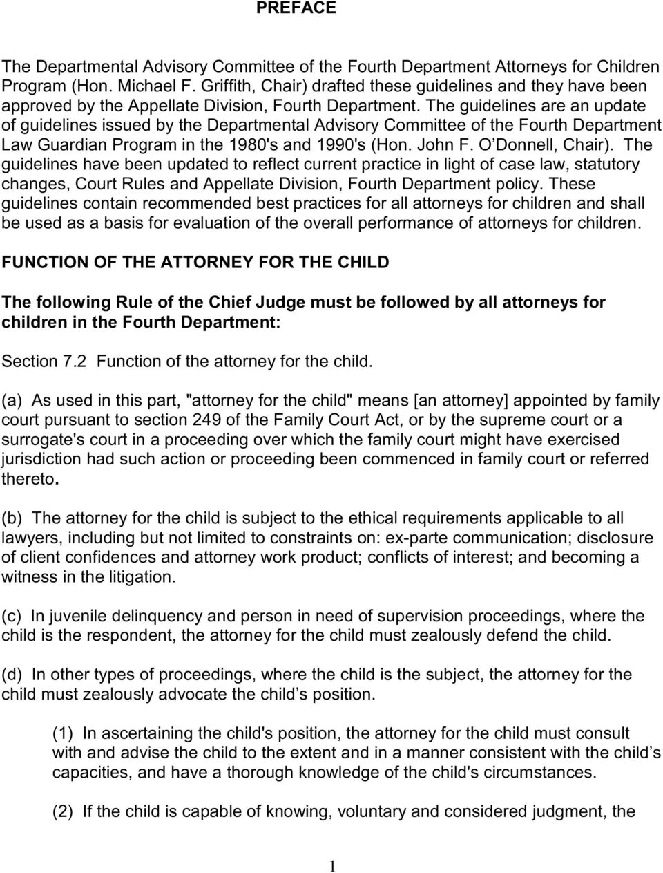 The guidelines are an update of guidelines issued by the Departmental Advisory Committee of the Fourth Department Law Guardian Program in the 1980's and 1990's (Hon. John F. O Donnell, Chair).