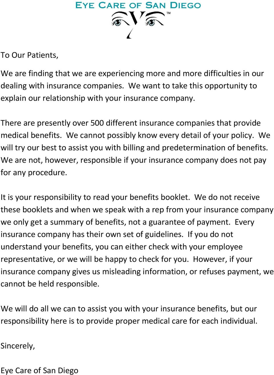 We cannot possibly know every detail of your policy. We will try our best to assist you with billing and predetermination of benefits.