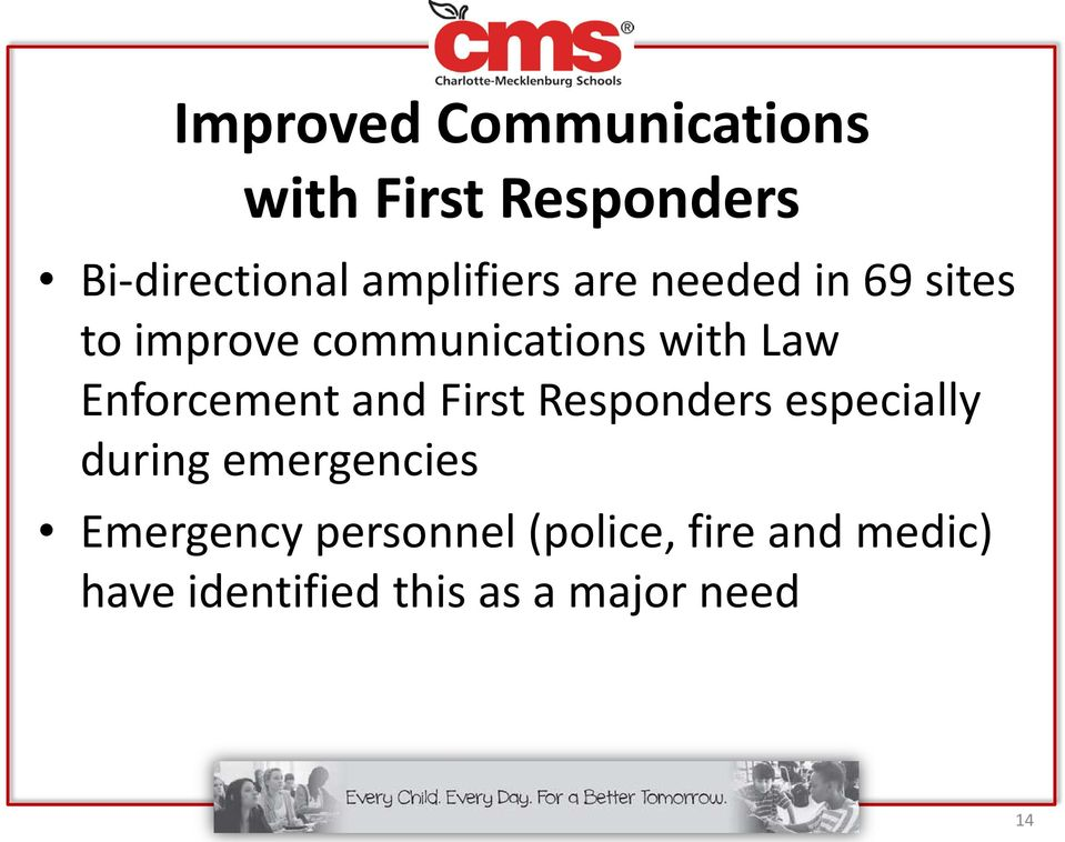 Enforcement and First Responders especially during emergencies