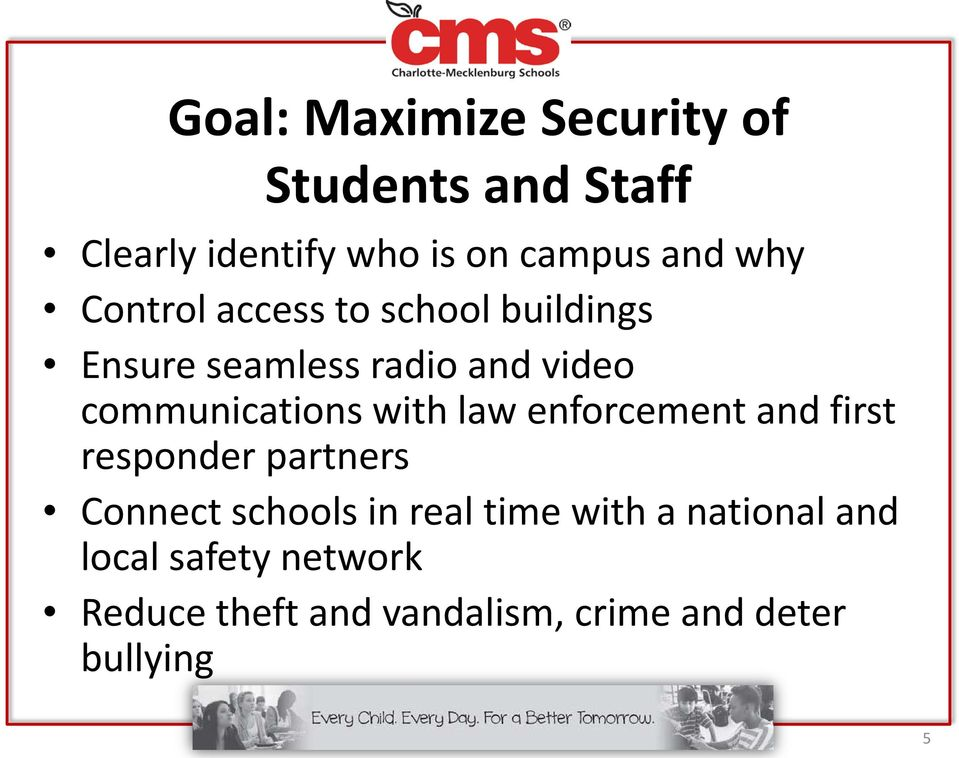with law enforcement and first responder partners Connect schools in real time with a