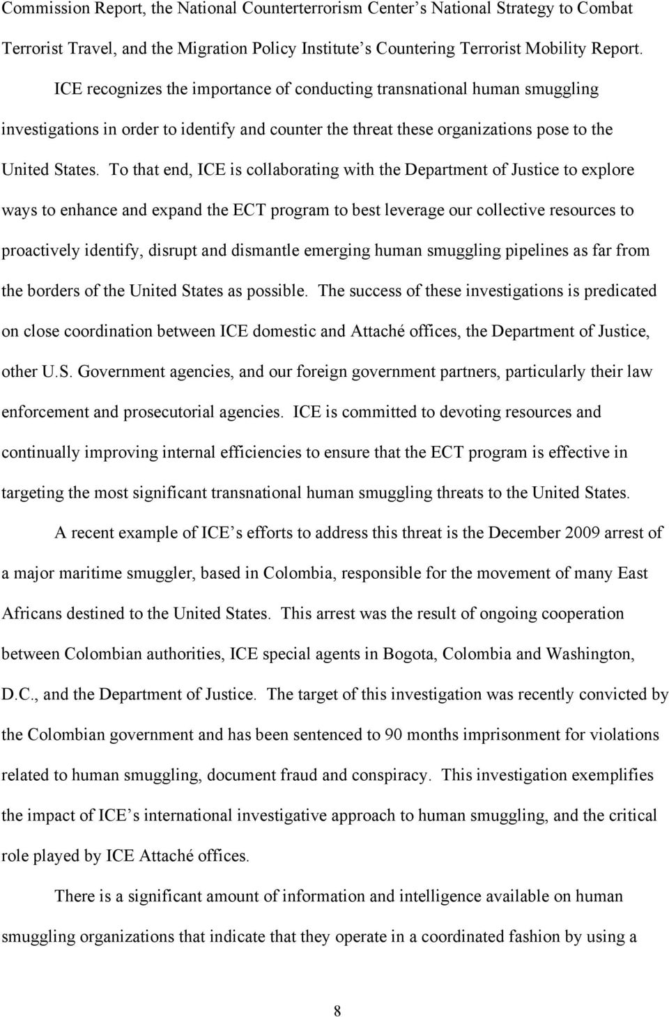 To that end, ICE is collaborating with the Department of Justice to explore ways to enhance and expand the ECT program to best leverage our collective resources to proactively identify, disrupt and