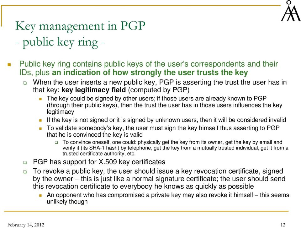 (through their public keys), then the trust the user has in those users influences the key legitimacy If the key is not signed or it is signed by unknown users, then it will be considered invalid To