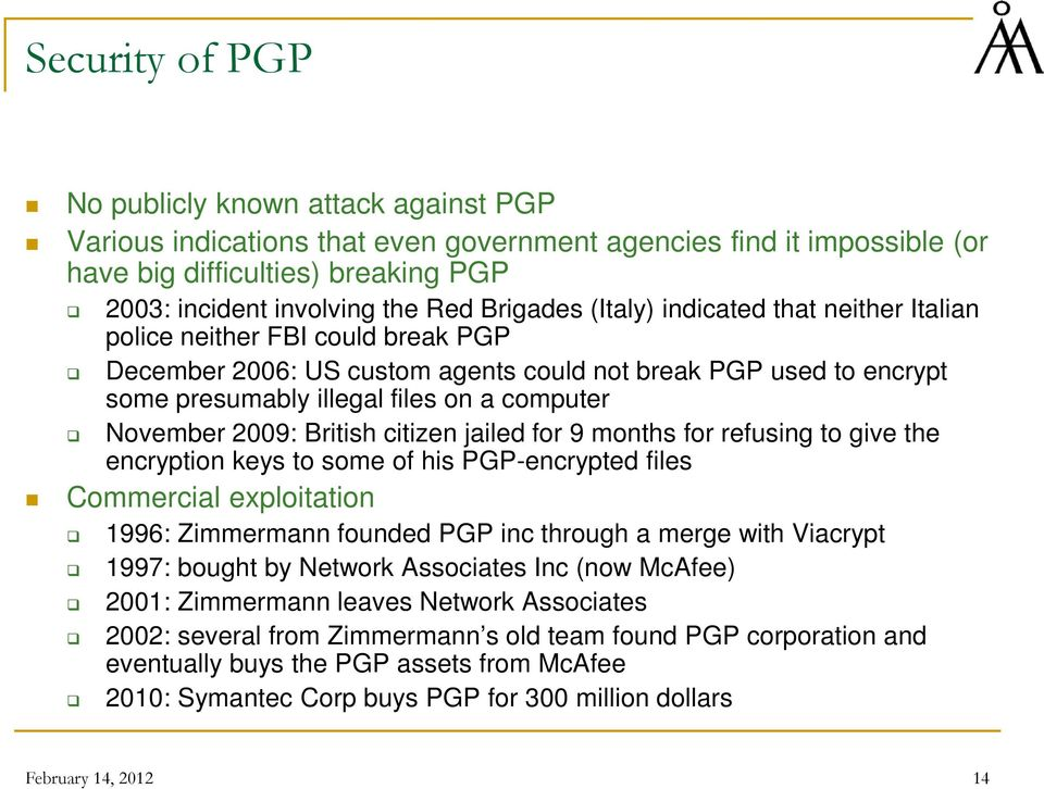 November 2009: British citizen jailed for 9 months for refusing to give the encryption keys to some of his PGP-encrypted files Commercial exploitation 1996: Zimmermann founded PGP inc through a merge