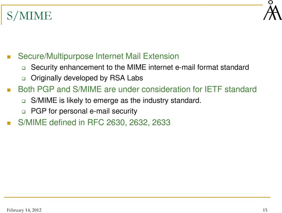 under consideration for IETF standard S/MIME is likely to emerge as the industry