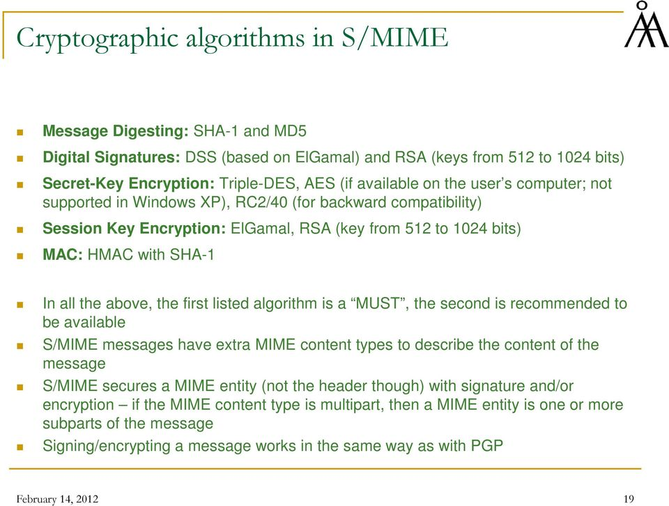 above, the first listed algorithm is a MUST, the second is recommended to be available S/MIME messages have extra MIME content types to describe the content of the message S/MIME secures a MIME