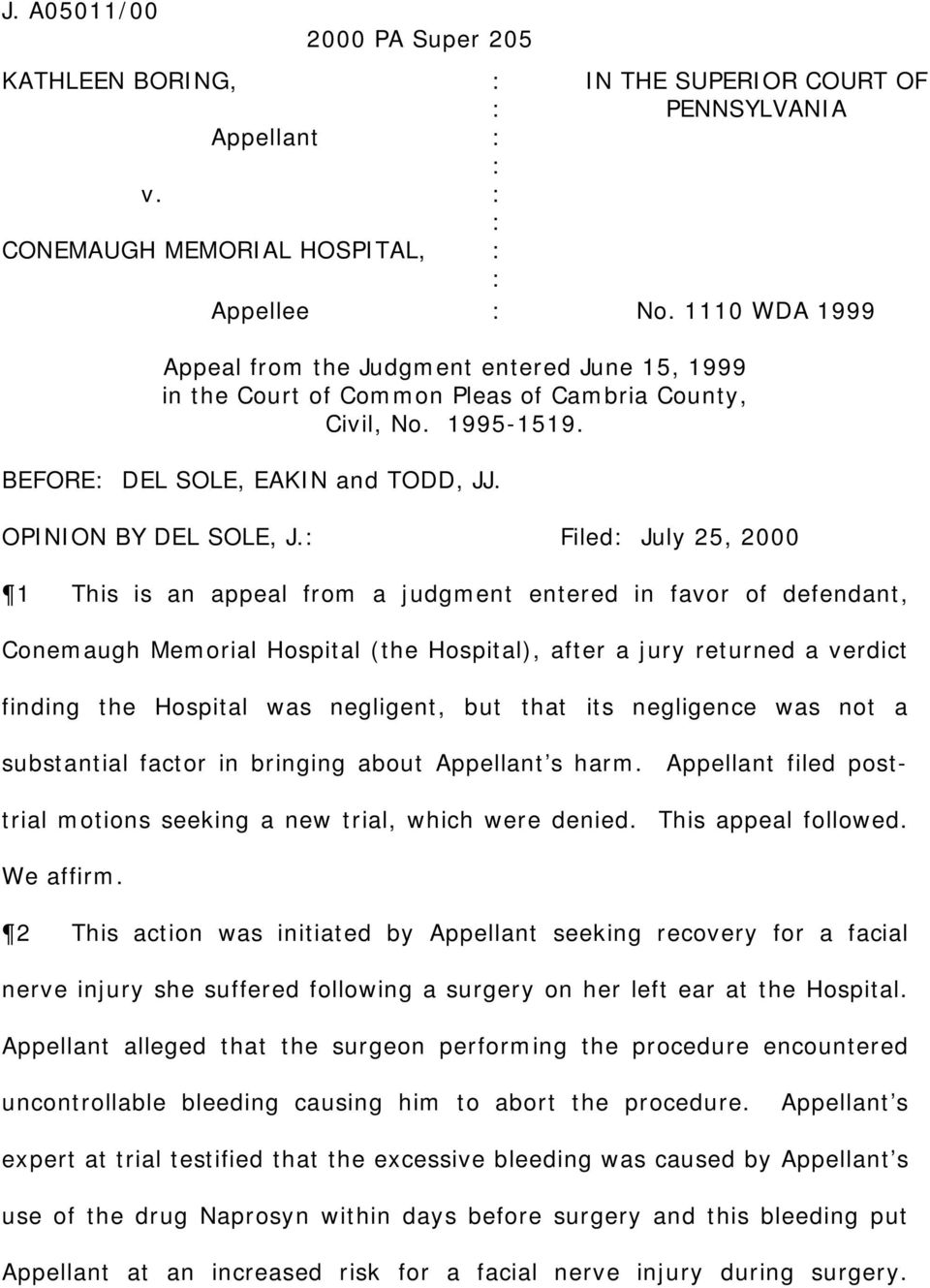 Filed July 25, 2000 1 This is an appeal from a judgment entered in favor of defendant, Conemaugh Memorial Hospital (the Hospital), after a jury returned a verdict finding the Hospital was negligent,