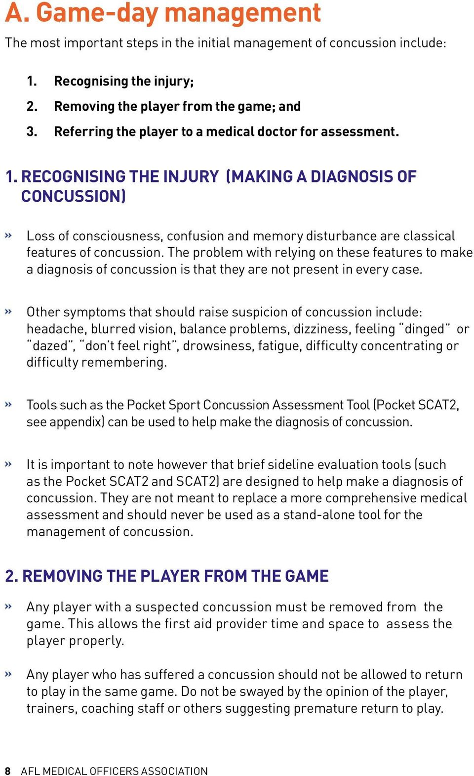 Recognising the injury (making a diagnosis of concussion) Loss of consciousness, confusion and memory disturbance are classical features of concussion.