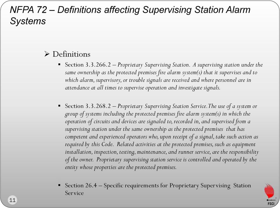 are in attendance at all times to supervise operation and investigate signals. Section 3.3.268.2 Proprietary Supervising Station Service.