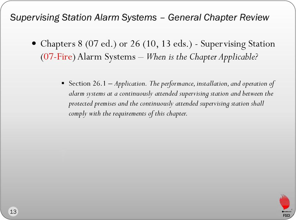 The performance, installation, and operation of alarm systems at a continuously attended supervising station and