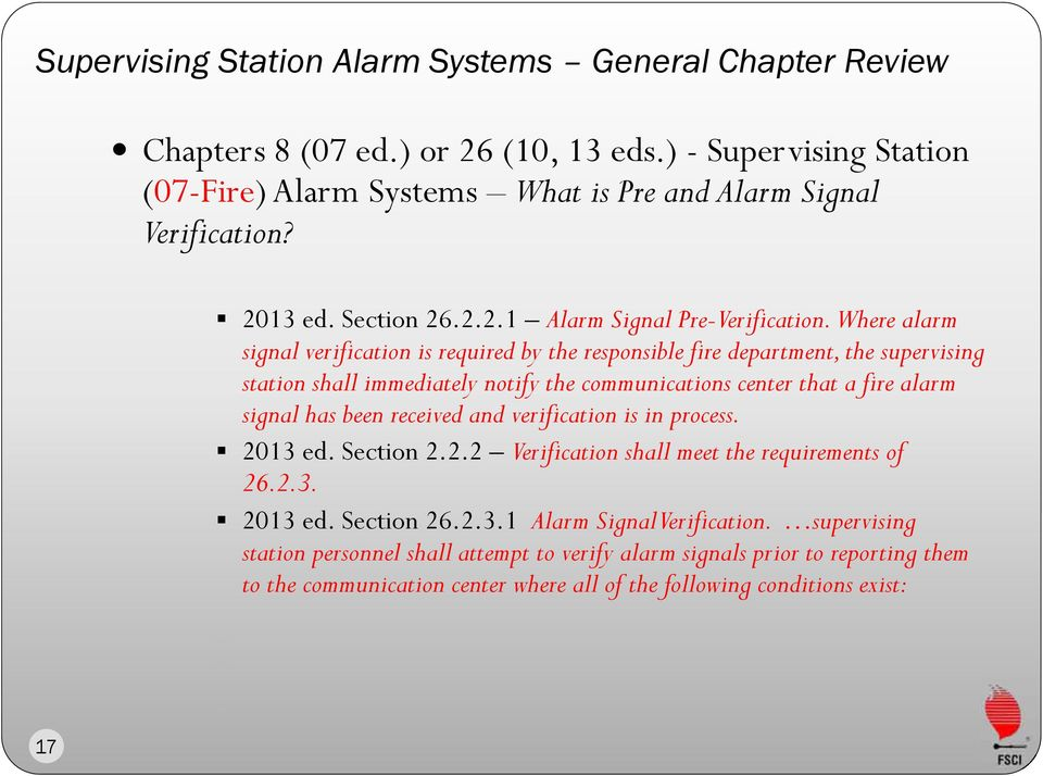 Where alarm signal verification is required by the responsible fire department, the supervising station shall immediately notify the communications center that a fire alarm signal has been