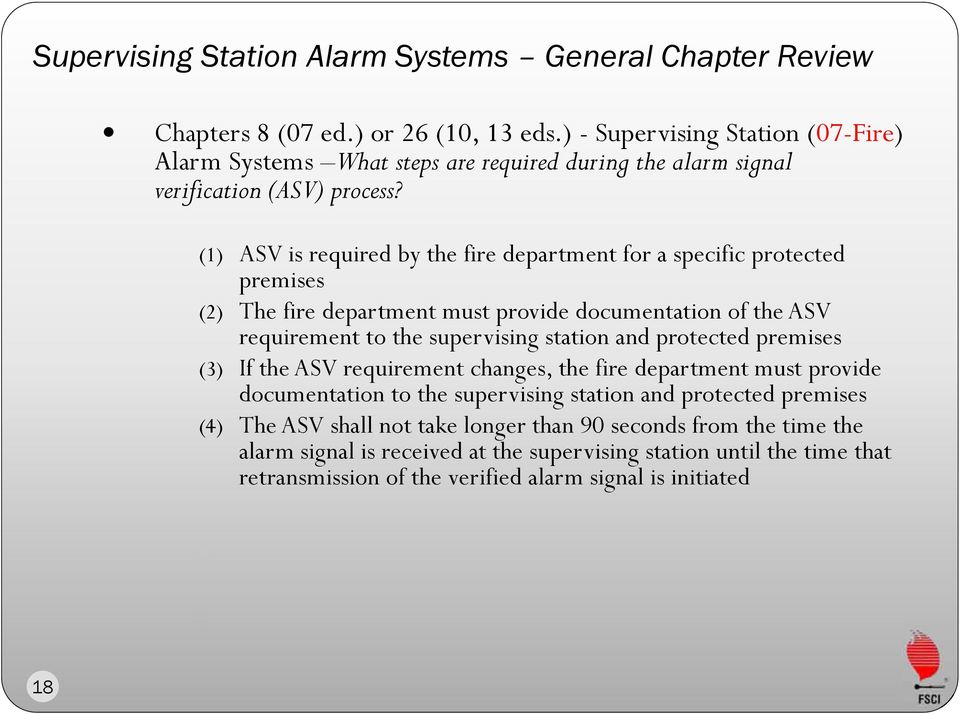 (1) ASV is required by the fire department for a specific protected premises (2) The fire department must provide documentation of the ASV requirement to the supervising station and