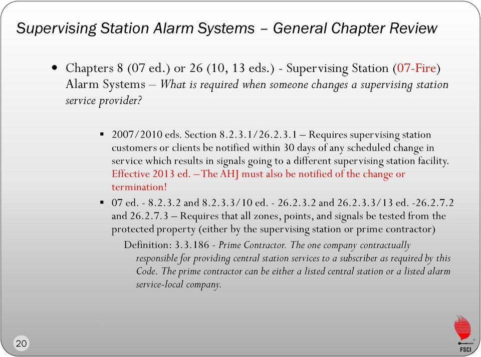 1/26.2.3.1 Requires supervising station customers or clients be notified within 30 days of any scheduled change in service which results in signals going to a different supervising station facility.