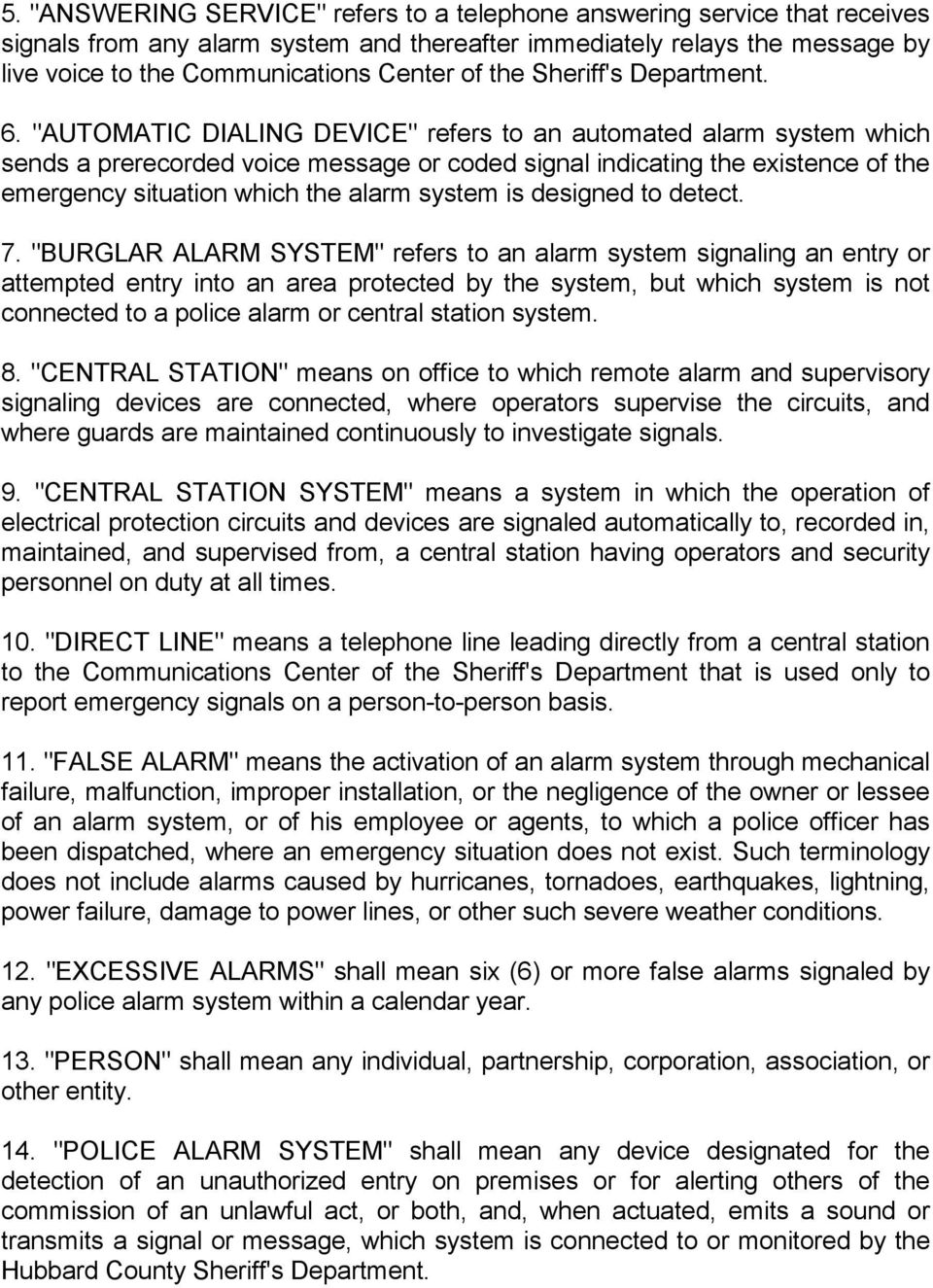 """AUTOMATIC DIALING DEVICE"" refers to an automated alarm system which sends a prerecorded voice message or coded signal indicating the existence of the emergency situation which the alarm system is"