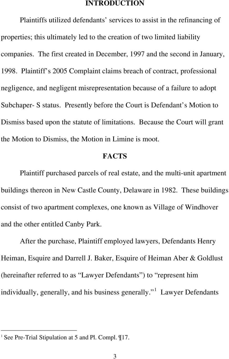 Plaintiff s 2005 Complaint claims breach of contract, professional negligence, and negligent misrepresentation because of a failure to adopt Subchaper- S status.