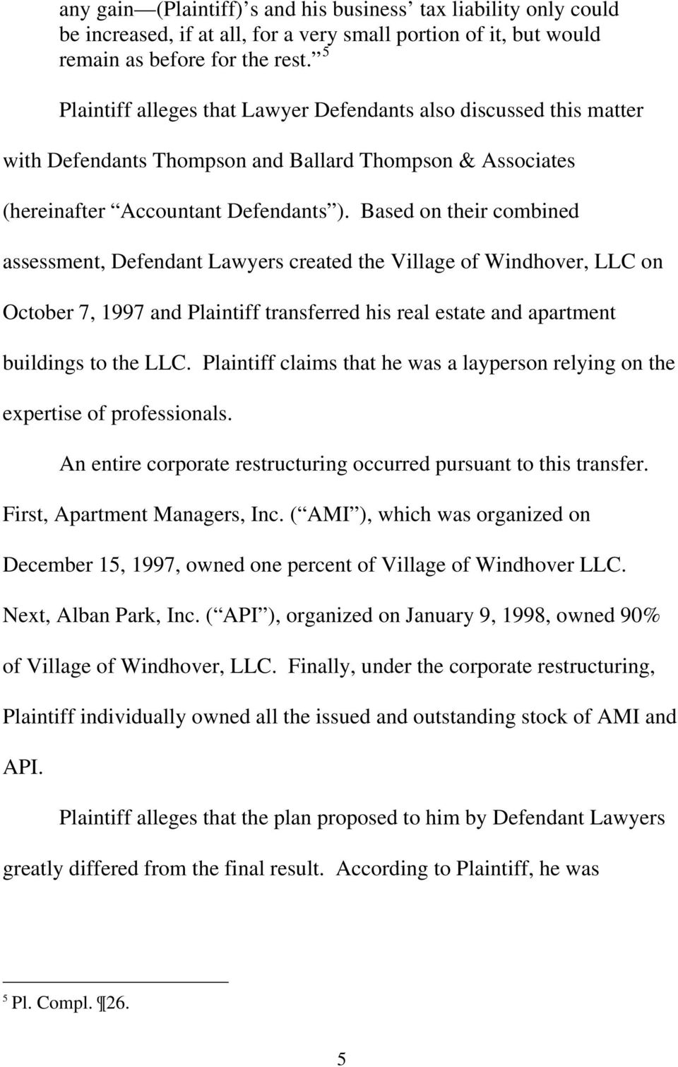 Based on their combined assessment, Defendant Lawyers created the Village of Windhover, LLC on October 7, 1997 and Plaintiff transferred his real estate and apartment buildings to the LLC.