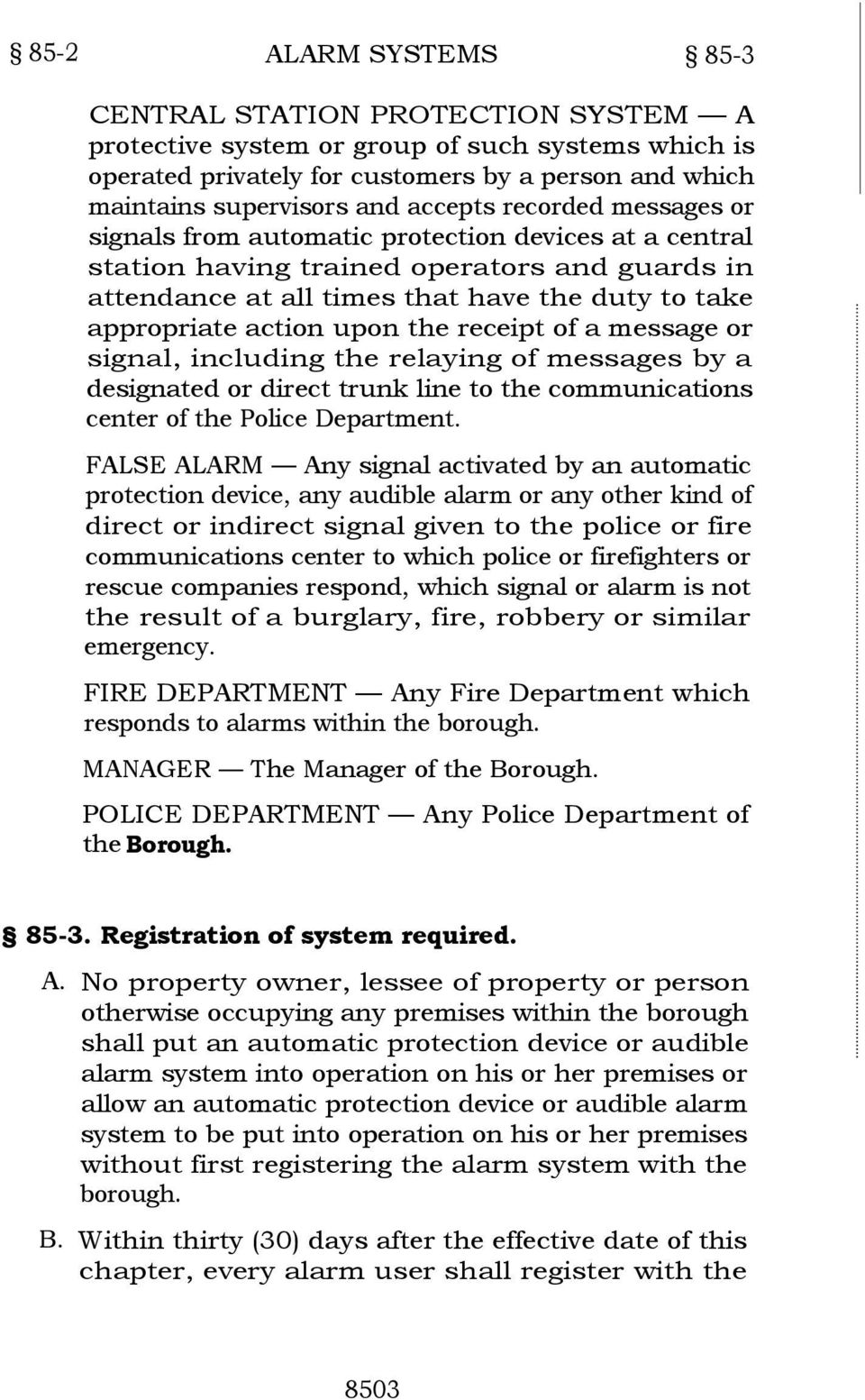 action upon the receipt of a message or signal, including the relaying of messages by a designated or direct trunk line to the communications center of the Police Department.