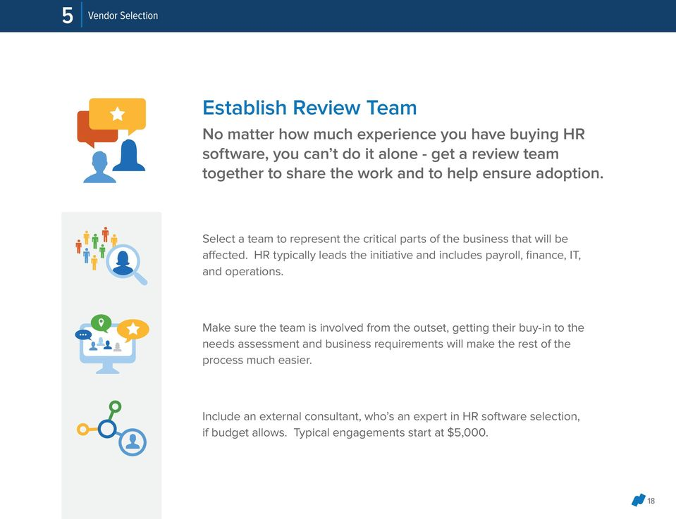 HR typically leads the initiative and includes payroll, finance, IT, and operations.