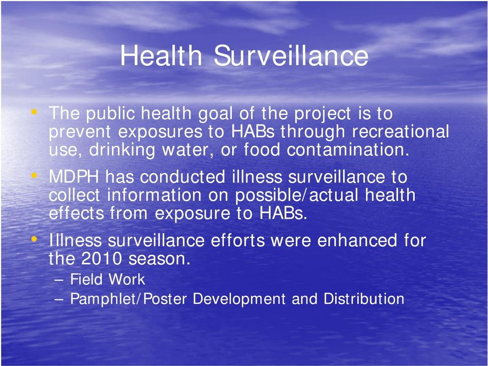 MDPH has conducted illness surveillance to collect information on possible/actual health effects