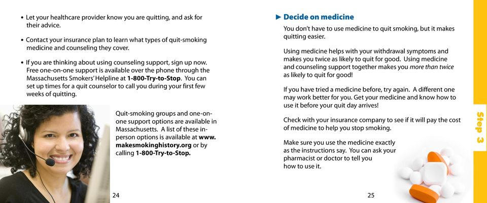 You can set up times for a quit counselor to call you during your first few weeks of quitting. Quit-smoking groups and one-onone support options are available in Massachusetts.