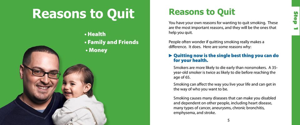 Here are some reasons why: c Quitting now is the single best thing you can do for your health. Smokers are more likely to die early than nonsmokers.