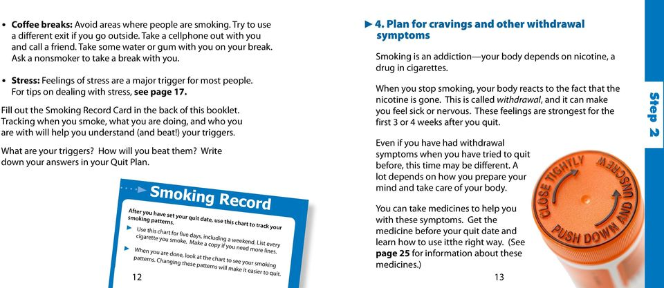 Fill out the Smoking Record Card in the back of this booklet. Tracking when you smoke, what you are doing, and who you are with will help you understand (and beat!) your triggers.