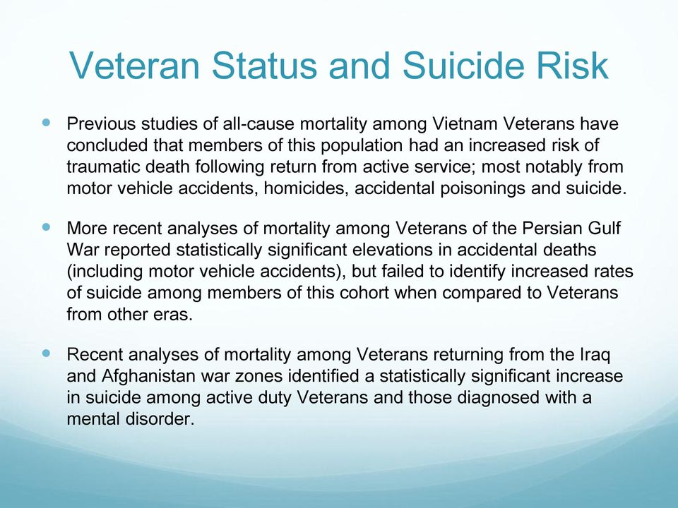 More recent analyses of mortality among Veterans of the Persian Gulf War reported statistically significant elevations in accidental deaths (including motor vehicle accidents), but failed to identify
