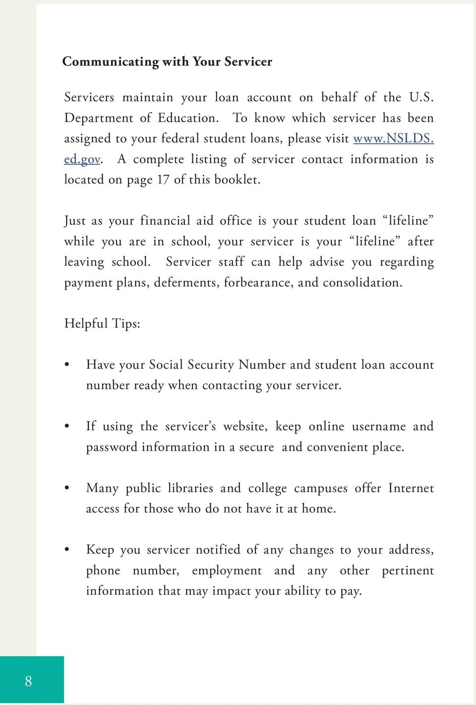 Just as your financial aid office is your student loan lifeline while you are in school, your servicer is your lifeline after leaving school.