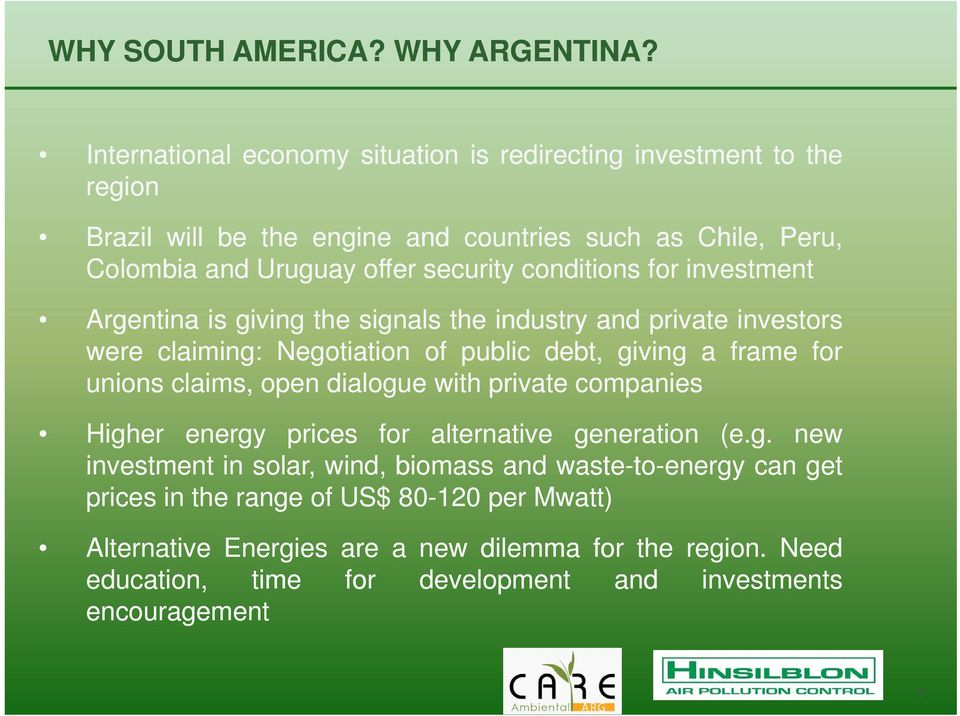 conditions for investment Argentina is giving the signals the industry and private investors were claiming: Negotiation of public debt, giving a frame for unions claims, open