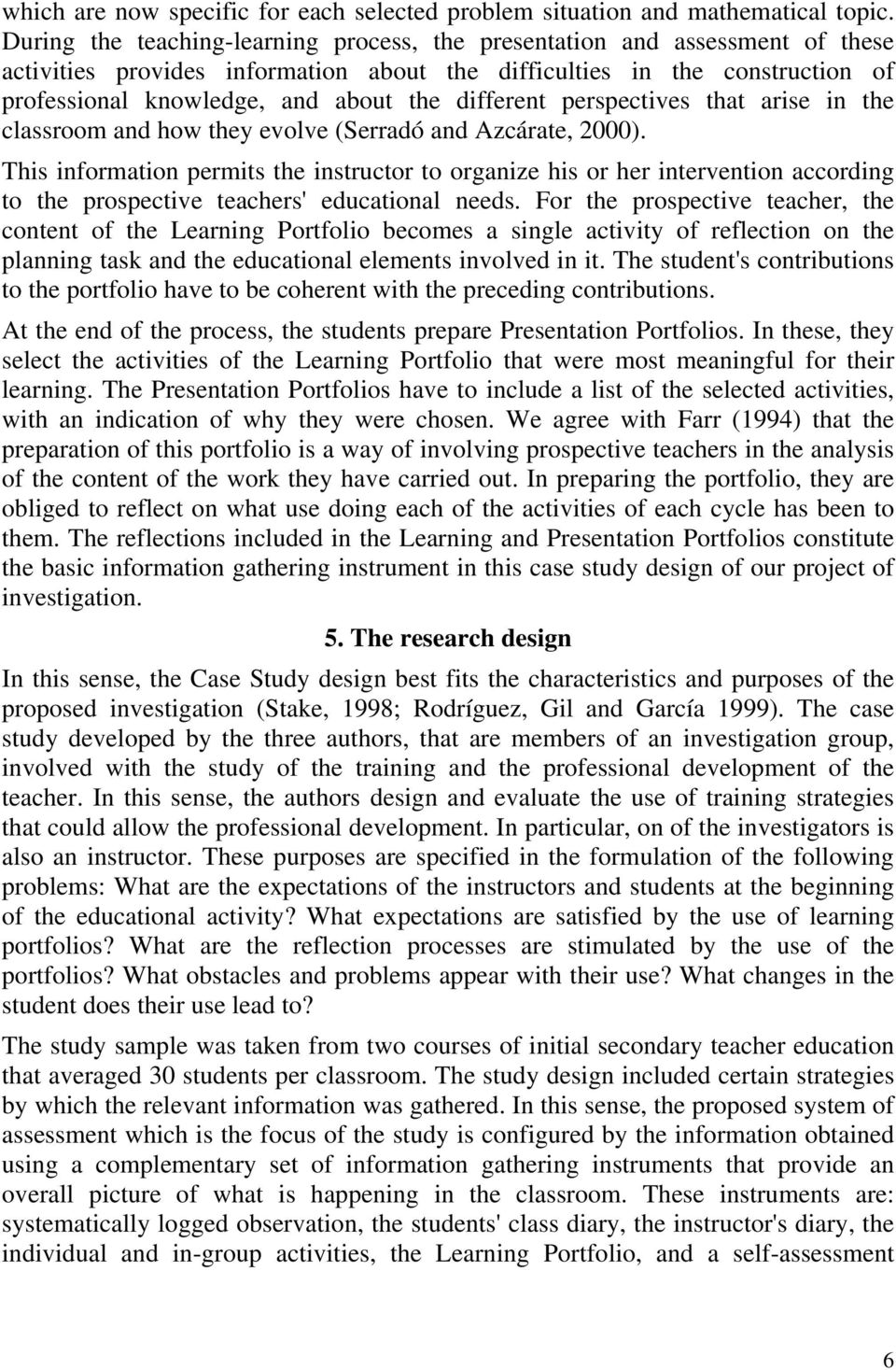 different perspectives that arise in the classroom and how they evolve (Serradó and Azcárate, 2000).