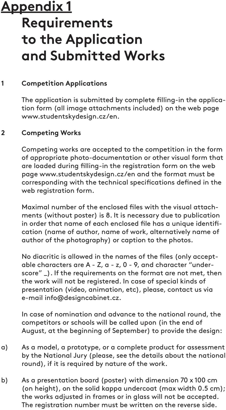 2 Competing Works Competing works are accepted to the competition in the form of appropriate photo-documentation or other visual form that are loaded during filling-in the registration form on the