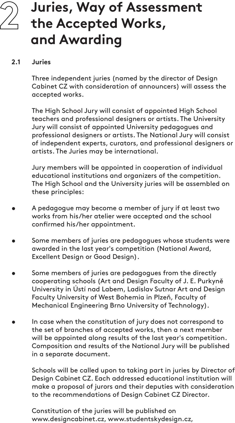 The High School Jury will consist of appointed High School teachers and professional designers or artists.