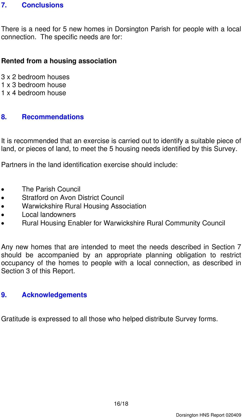Recommendations It is recommended that an exercise is carried out to identify a suitable piece of land, or pieces of land, to meet the 5 housing needs identified by this Survey.