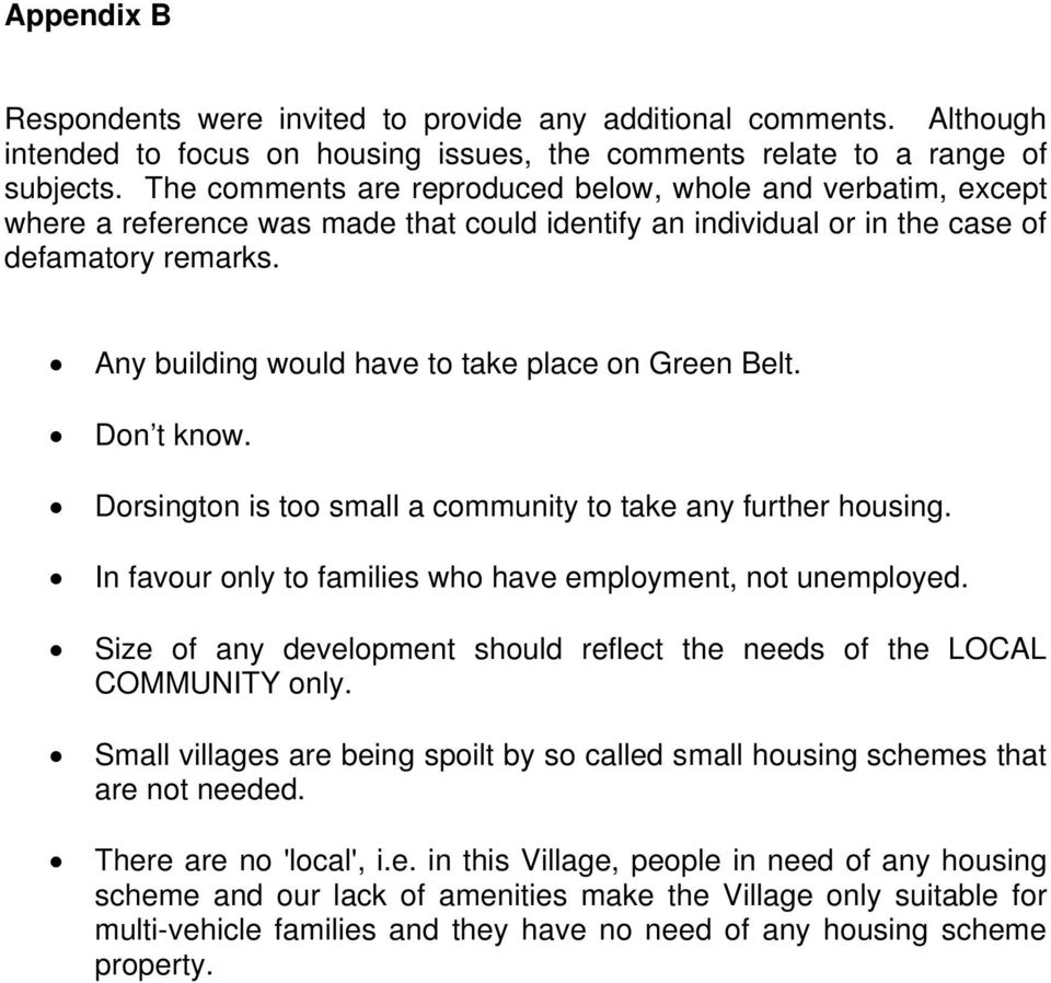 Any building would have to take place on Green Belt. Don t know. Dorsington is too small a community to take any further housing. In favour only to families who have employment, not unemployed.